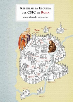 Repensar la Escuela del CSIC en Roma. Cien años de memoria