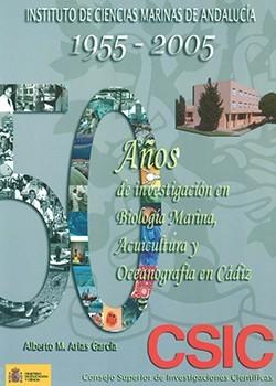 Instituto de Ciencias Marinas de Andalucía. 50 años de investigación en Biología Marina, Acuicultura y Oceanografía en Cádiz