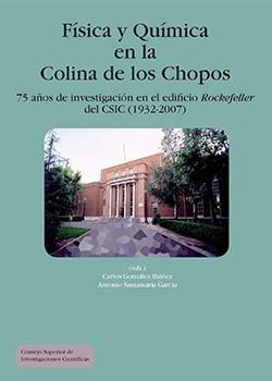 Física y química en la Colina de los Chopos. 75 años de investigación en el edificio Rockefeller del CSIC (1932-2007)